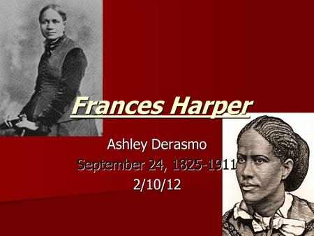 Frances Harper Ashley Derasmo September 24, 1825-1911 2/10/12.
