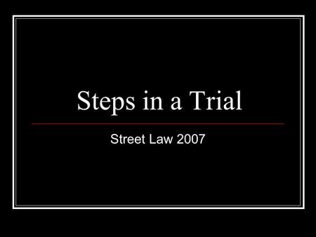 Steps in a Trial Street Law 2007. The Honorable…