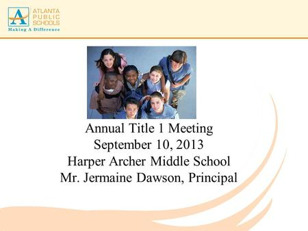 Annual Title 1 Meeting September 10, 2013 Harper Archer Middle School Mr. Jermaine Dawson, Principal.