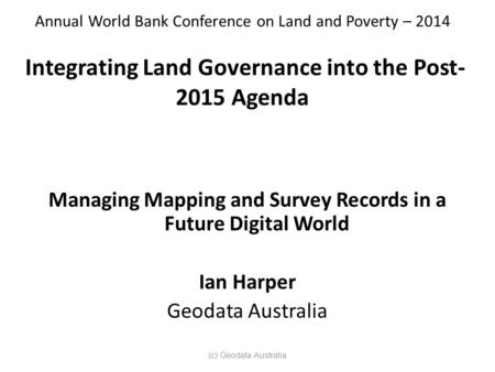 Annual World Bank Conference on Land and Poverty – 2014 Integrating Land Governance into the Post- 2015 Agenda Managing Mapping and Survey Records in a.