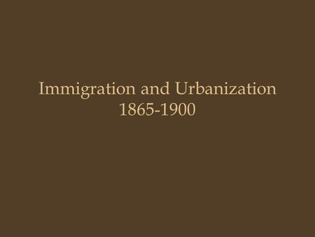 Immigration and Urbanization 1865-1900. In the West Chinese immigration Nativism: –Dennis Kearney & Anti-Chinese Riots –Angel Island - CA –Chinese Exclusion.