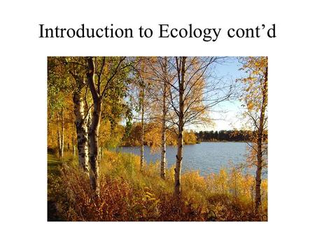 Introduction to Ecology cont'd. Introduction to Ecology How do you know you are talking to a real ecologist? They always answer any question the same.