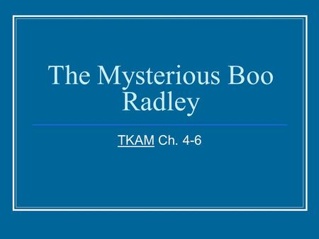 The Mysterious Boo Radley TKAM Ch. 4-6. DICTION Diction is the author's choice of words. Denotation: the dictionary definition of a word Connotation: