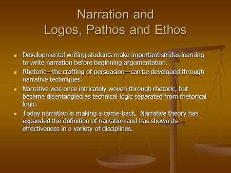 Narration and Logos, Pathos and Ethos Developmental writing students make important strides learning to write narration before beginning argumentation.