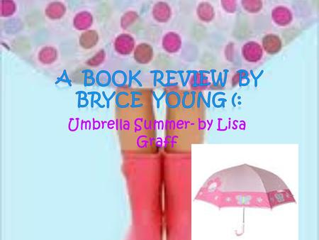 Umbrella Summer- by Lisa Graff. Characters! Annie Richards/Jared Richards Mrs. Harper & Mr. Harper Mrs. Finch Mom & Dad Dr. Young, Rebecca, and Mrs. Young.