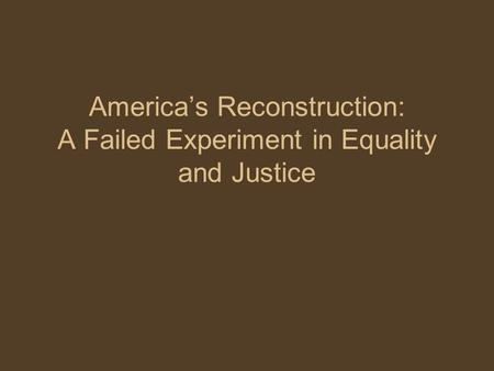 America's Reconstruction: A Failed Experiment in Equality and Justice.