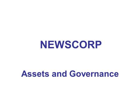 Assets and Governance NEWSCORP. Cable Television Programming Big Ten Network FOX Business Network Fox Movie Channel FOX News Channel FOX College Sports.