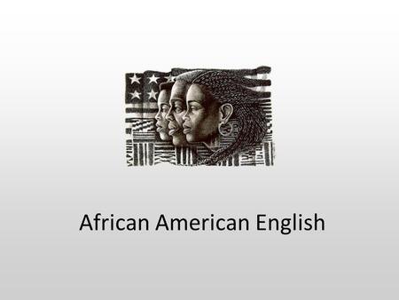 African American English. What Is African American English ? African American English (AAE) is a dialect* of American English used by many African Americans.