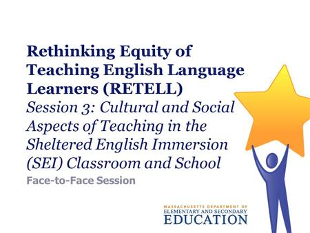 Rethinking Equity of Teaching English Language Learners (RETELL) Session 3: Cultural and Social Aspects of Teaching in the Sheltered English Immersion.