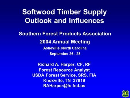 Softwood Timber Supply Outlook and Influences Richard A. Harper, CF, RF Forest Resource Analyst USDA Forest Service, SRS, FIA Knoxville, TN 37919