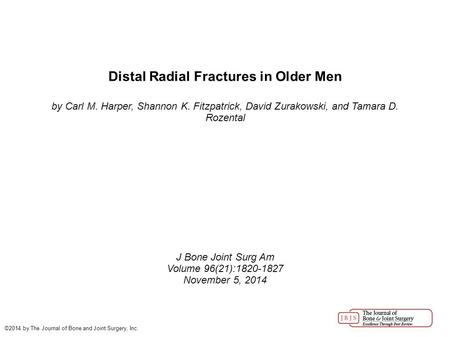 Distal Radial Fractures in Older Men by Carl M. Harper, Shannon K. Fitzpatrick, David Zurakowski, and Tamara D. Rozental J Bone Joint Surg Am Volume 96(21):1820-1827.