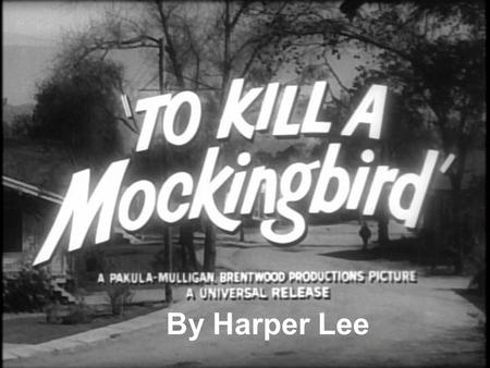 By Harper Lee. Harper Lee Born April 28 th, 1926 in Monroeville, Alabama To Kill a Mockingbird (Lee's only published novel) was published in 1960 Youngest.