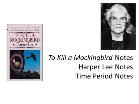 To Kill a Mockingbird Notes Harper Lee Notes Time Period Notes.