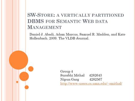 SW-S TORE : A VERTICALLY PARTITIONED DBMS FOR S EMANTIC W EB DATA M ANAGEMENT Surabhi Mithal Nipun Garg Daniel J. Abadi, Adam Marcus, Samuel R. Madden,