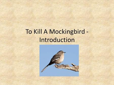 To Kill A Mockingbird - Introduction. Goals of Novel Unit 1. To Analyze Marking period theme Hope Essential Question: How does one maintain a sense of.