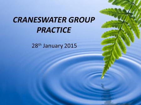CRANESWATER GROUP PRACTICE 28 th January 2015. Agenda Introductions Carole Cusack – The Big Picture What Does This Mean For Us Frequently Asked Questions.