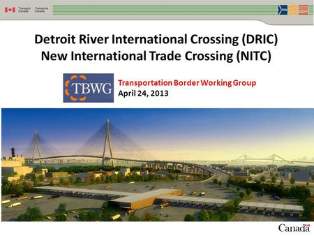 1 Detroit River International Crossing (DRIC) New International Trade Crossing (NITC) Transportation Border Working Group April 24, 2013.