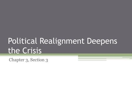 Political Realignment Deepens the Crisis Chapter 3, Section 3.