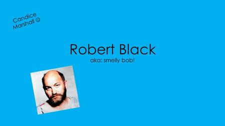 Robert Black aka: smelly bob! Candice Marshall. Just some info: M/o he would kidnap them, rape them, and then strangle them and drop them off miles form.