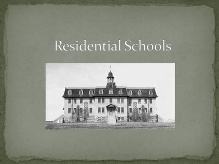 Residential schools hold a dark legacy Purpose was to educate and civilize the First Nation to adopt a more Western lifestyle 1857- Gradual Civilization.
