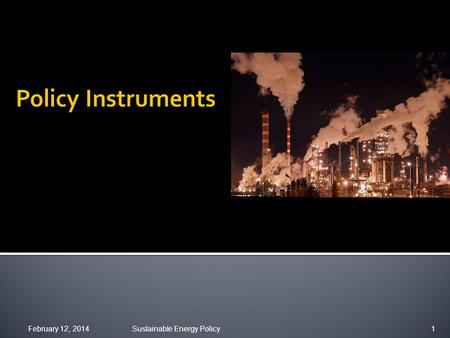 February 12, 2014Sustainable Energy Policy1.  actions, policies, governance  actions – behavioural actions ▪ energy choices by firms, consumers  policies.