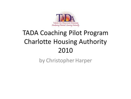 TADA Coaching Pilot Program Charlotte Housing Authority 2010 by Christopher Harper.