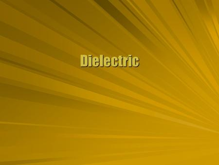 Dielectric. Fields in Material  Materials affect the electric field. Conductors block itConductors block it Insulators become polarizedInsulators become.