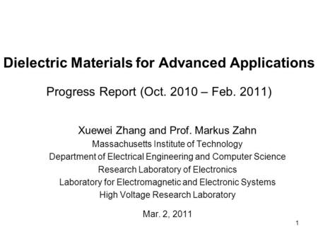 Dielectric Materials for Advanced Applications Progress Report (Oct. 2010 – Feb. 2011) Xuewei Zhang and Prof. Markus Zahn Massachusetts Institute of Technology.