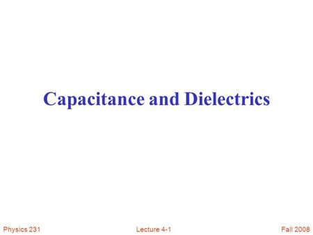 Fall 2008Physics 231Lecture 4-1 Capacitance <strong>and</strong> Dielectrics.
