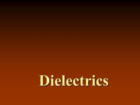 Dielectrics. Dielectrics are the materials having electric dipole moment permantly. Dipole: A dipole is an entity in which equal positive and negative.