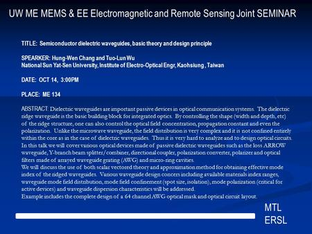 UW ME MEMS & EE Electromagnetic and Remote Sensing Joint SEMINAR MTL ERSL TITLE: Semiconductor dielectric waveguides, basic theory and design principle.