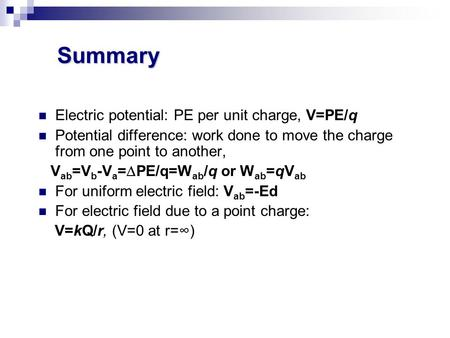 Summary Electric potential: PE per unit charge, V=PE/q