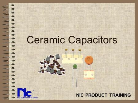 Ceramic Capacitors NIC PRODUCT TRAINING.