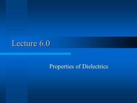 Lecture 6.0 Properties of Dielectrics. Dielectric use in Silicon Chips Capacitors –On chip –On Circuit Board Insulators –Transistor gate –Interconnects.