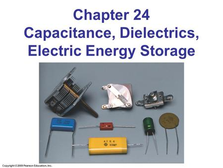 <strong>Chapter</strong> 24 Capacitance, Dielectrics, <strong>Electric</strong> Energy Storage