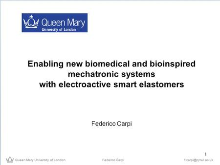 Enabling new biomedical and bioinspired mechatronic systems with electroactive smart elastomers Federico Carpi 1.