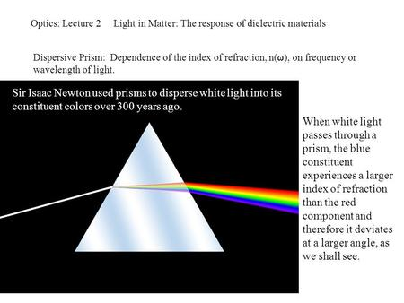 Optics: Lecture 2 Light in Matter: The response of dielectric materials Dispersive Prism: Dependence of the index of refraction, n(  ), on frequency or.
