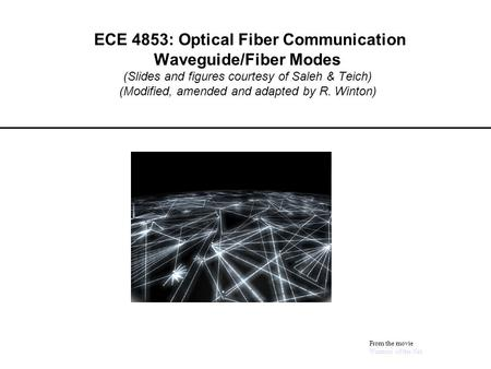 ECE 4853: Optical Fiber Communication Waveguide/Fiber Modes (Slides and figures courtesy of Saleh & Teich) (Modified, amended and adapted by R. Winton)