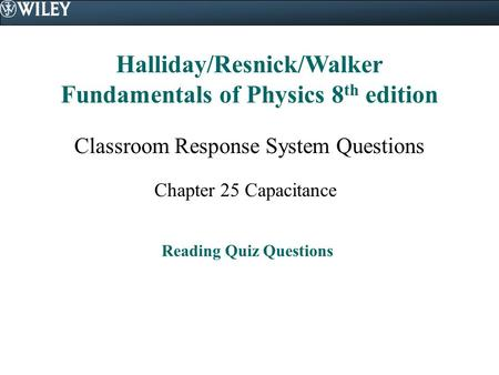 Halliday/Resnick/Walker Fundamentals of Physics 8 th edition Classroom Response System Questions Chapter 25 Capacitance Reading Quiz Questions.
