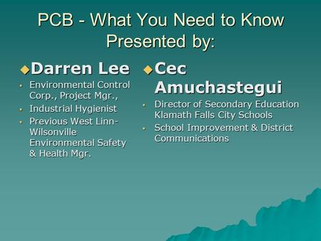 PCB - What You Need to Know Presented by:  Darren Lee  Environmental Control Corp., Project Mgr.,  Industrial Hygienist  Previous West Linn- Wilsonville.