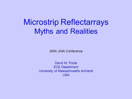 Microstrip Reflectarrays Myths and Realities JINA Conference David M