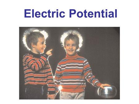 Electric Potential. Electric Potential Energy and Potential Difference Relation between Electric Potential and Electric Field Electric Potential Due to.