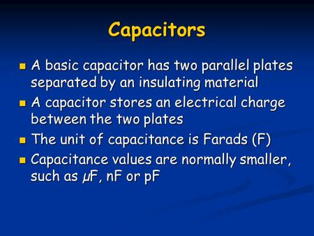 Capacitors A basic capacitor has two parallel plates separated by an insulating material A basic capacitor has two parallel plates separated by an insulating.
