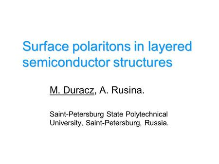 Surface polaritons in layered semiconductor structures M. Duracz, A. Rusina. Saint-Petersburg State Polytechnical University, Saint-Petersburg, Russia.
