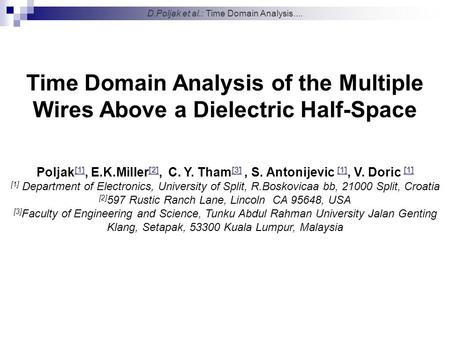 Time Domain Analysis of the Multiple Wires Above a Dielectric Half-Space Poljak [1], E.K.Miller [2], C. Y. Tham [3], S. Antonijevic [1], V. Doric [1] [1]