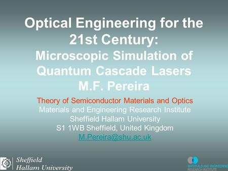 Optical Engineering for the 21st Century: Microscopic Simulation of Quantum Cascade Lasers M.F. Pereira Theory of Semiconductor Materials and Optics Materials.