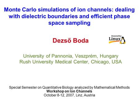 Monte Carlo simulations of ion channels: dealing with dielectric boundaries and efficient phase space sampling Dezső Boda University of Pannonia, Veszprém,