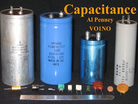 Capacitance Al Penney VO1NO. Capacitance Capacitance is the property of an electrical circuit that opposes a change in voltage. When a voltage applied.