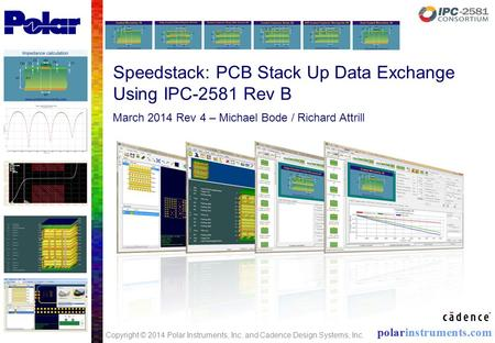 Speedstack: PCB Stack Up Data Exchange Using IPC-2581 Rev B March 2014 Rev 4 – Michael Bode / Richard Attrill Copyright © 2014 Polar Instruments, Inc.