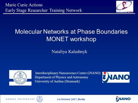 Marie Curie Actions Early Stage Researcher Training Network Interdisciplinary Nanoscience Center (iNANO) Department of Physics and Astronomy University.